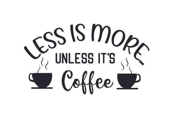Download Free Less Is More Unless It S Coffee Svg Cut File By Creative SVG Cut Files