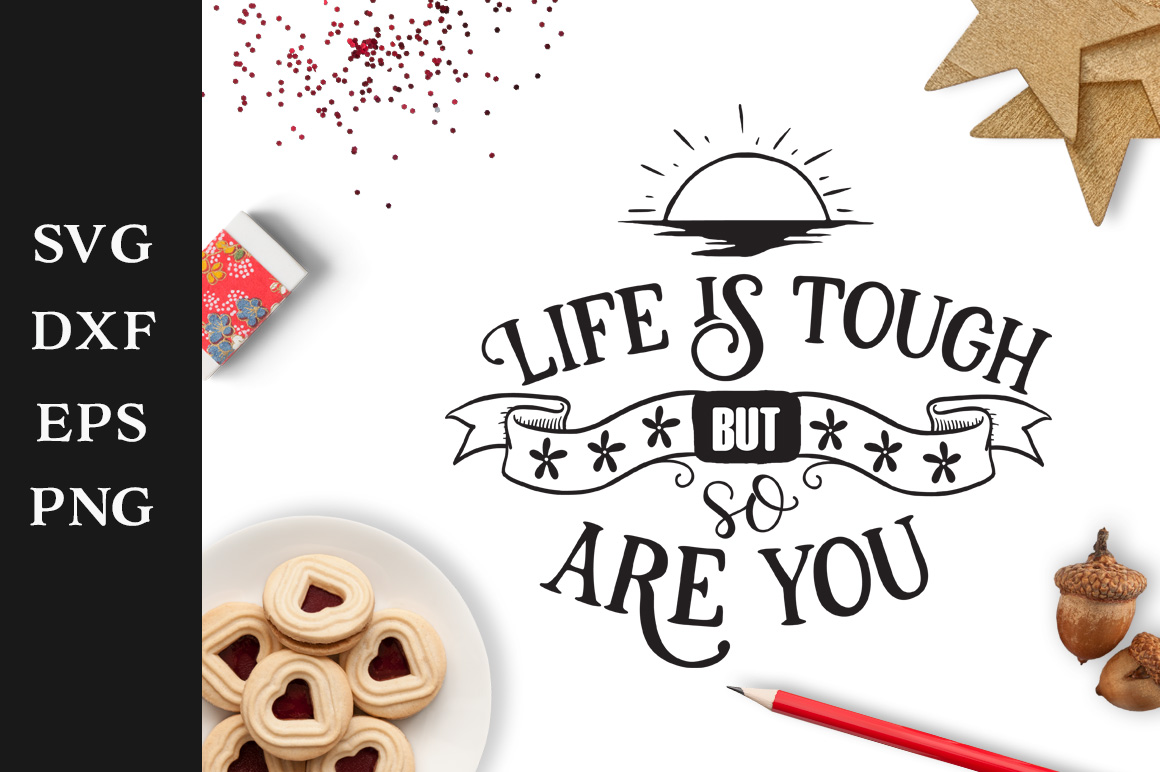 Download Free Life Is Tough Inspirational Svg Cut File Graphic By Nerd Mama for Cricut Explore, Silhouette and other cutting machines.