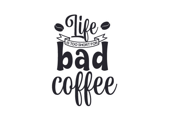 Download Free Life Is Too Short For Bad Coffee Svg Cut File By Creative for Cricut Explore, Silhouette and other cutting machines.