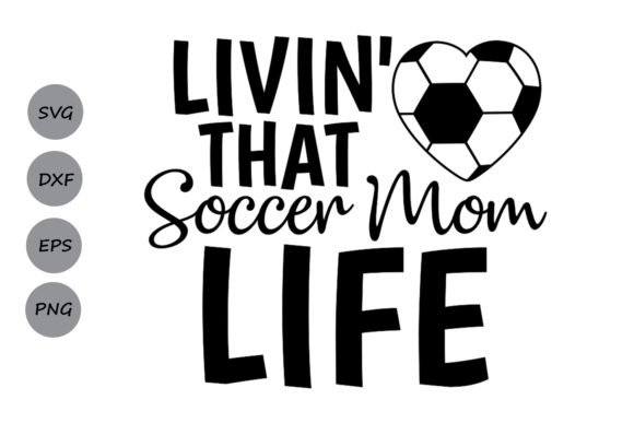 Download Free Livin That Soccer Mom Svg Graphic By Cosmosfineart Creative for Cricut Explore, Silhouette and other cutting machines.