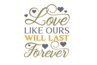 Love Like Ours Will Last Forever Craft Design By Creative Fabrica Crafts
