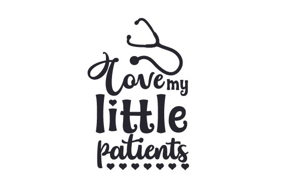 Love My Little Patients Medical Craft Cut File By Creative Fabrica Crafts