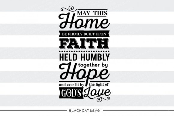May This Home Be Firmly Built Upon Faith Graphic Crafts By BlackCatsMedia