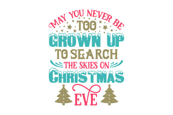 May You Never Be Too Grown Up to Search the Skies on Christmas Eve Plotterdesign von Creative Fabrica Crafts