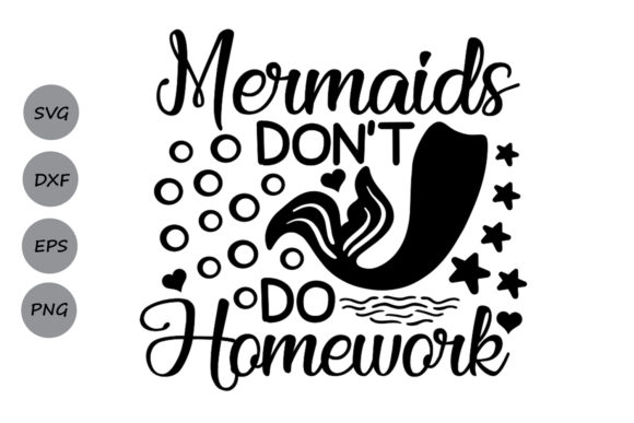 Download Free Mermaids Don T Do Homework Svg Graphic By Cosmosfineart for Cricut Explore, Silhouette and other cutting machines.