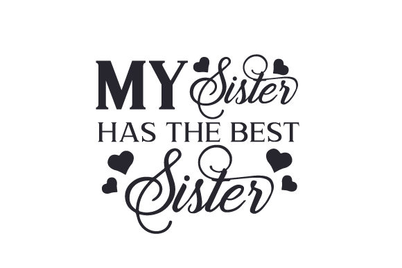 My Sister Has the Best Sister Family Craft Cut File By Creative Fabrica Crafts - Image 1