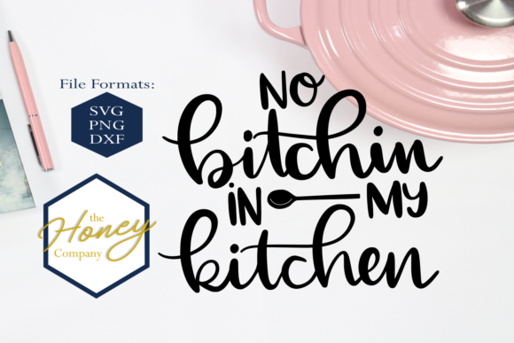 Download Free No Bitchin In My Kitchen Svg Graphic By The Honey Company for Cricut Explore, Silhouette and other cutting machines.