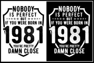 Print on Demand: Nobody is Perfect but if You Are Born in 1981 You're Pretty Damn Close Graphic Crafts By Zaibbb