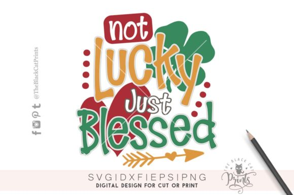 Download Free Not Lucky Just Blessed Svg Graphic By Theblackcatprints for Cricut Explore, Silhouette and other cutting machines.