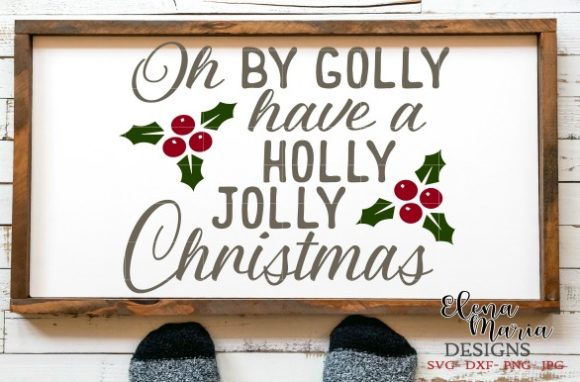 Oh By Golly Have A Holly Jolly Christmas Svg Graphic By Elena