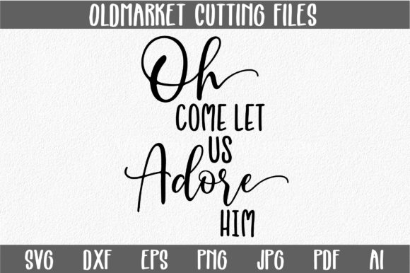 Oh Come Let Us Adore Him Christmas Svg Cut File Graphic By Oldmarketdesigns Creative Fabrica