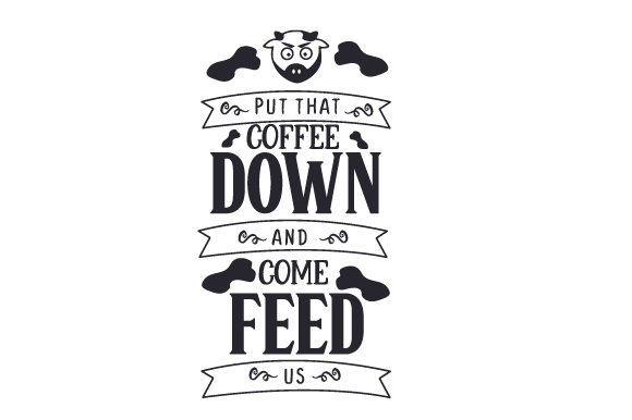 Put That Coffee Down and Come Feed Us Craft Design By Creative Fabrica Crafts