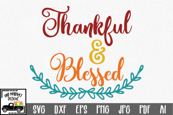 Download Free Thankful And Blessed Svg Cut File Graphic By Oldmarketdesigns for Cricut Explore, Silhouette and other cutting machines.