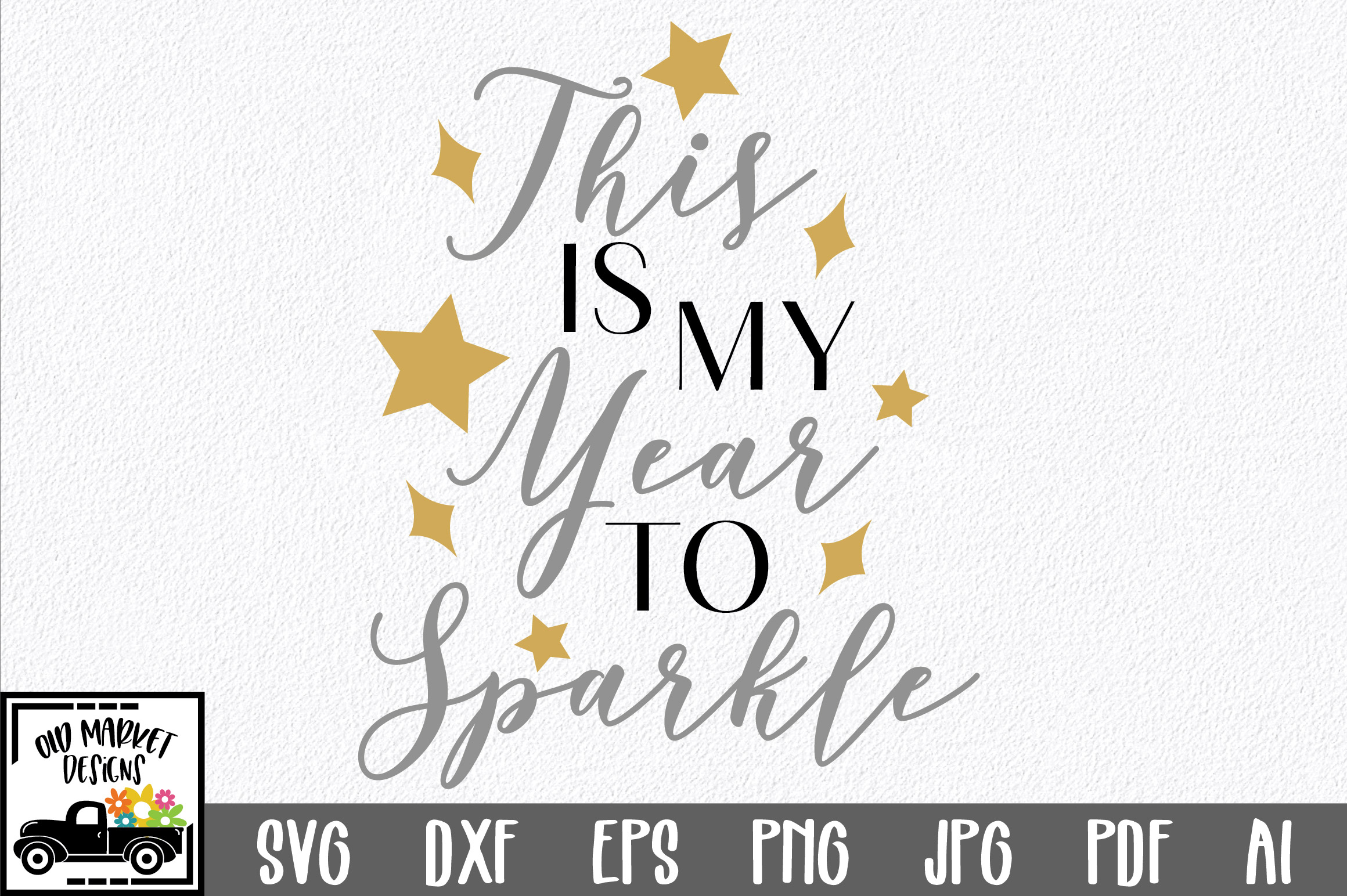Download Free This Is My Year To Sparkle Svg Cut File Graphic By Oldmarketdesigns Creative Fabrica for Cricut Explore, Silhouette and other cutting machines.