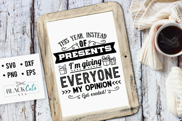 This Year, Instead of Presents, I'm Giving Everyone My Opinion - Get Excited! Graphic Crafts By BlackCatsMedia