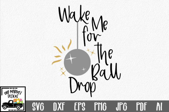 Download Free Wake Me For The Ball Drop Svg Cut File Graphic By Oldmarketdesigns Creative Fabrica for Cricut Explore, Silhouette and other cutting machines.