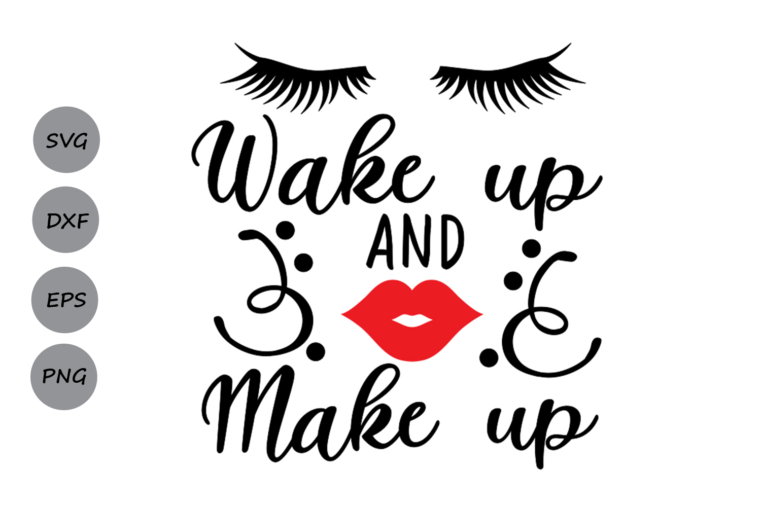 Download Free Wake Up And Make Up Svg Graphic By Cosmosfineart Creative Fabrica for Cricut Explore, Silhouette and other cutting machines.