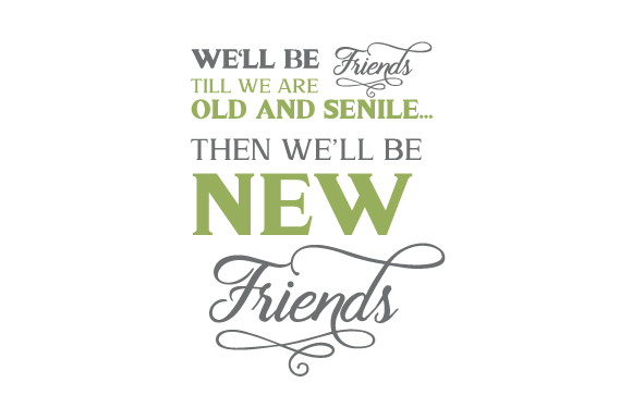 Download Free We Ll Be Friends Till We Are Old And Senile Then We Ll Be New SVG Cut Files