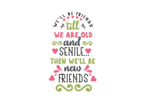 We'll Be Friends Till We Are Old and Senile...then We'll Be New Friends Friendship Craft Cut File By Creative Fabrica Crafts