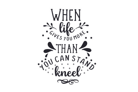 When Life Gives You More Than You Can Stand, Kneel Craft Design By Creative Fabrica Crafts Image 1