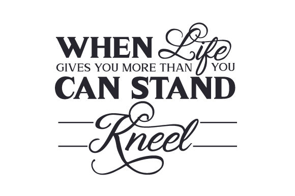 Download Free When Life Gives You More Than You Can Stand Kneel Svg Cut File for Cricut Explore, Silhouette and other cutting machines.