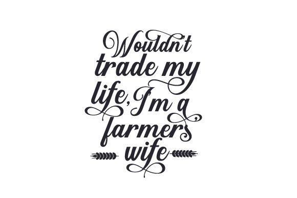 Wouldn't Trade My Life, I'm a Farmers' Wife Craft Design By Creative Fabrica Crafts