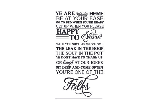 Ye Are Welcome Here Be at Your Ease Go to Bed when You're Ready Get Up when You Please Happy to Share with You Such As We've Got the Leak in the Roof the Soup in the Pot Ye Don't Have to Thank Us or Laugh at Our Jokes Sit Deep and Come Often You're One of the Folks Home Craft Cut File By Creative Fabrica Crafts - Image 2