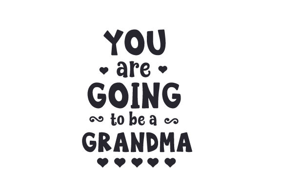 You Are Going To Be A Grandma Svg Cut File By Creative Fabrica