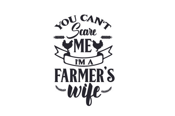 You Can't Scare Me, I'm a Farmer's Wife Craft Design By Creative Fabrica Crafts