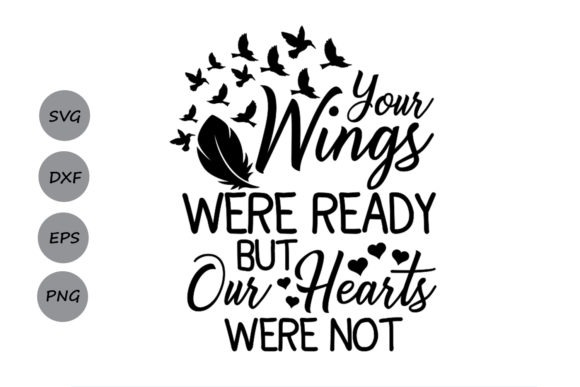 Download Free Your Wings Were Ready But My Heart Was Not Svg Graphic By for Cricut Explore, Silhouette and other cutting machines.