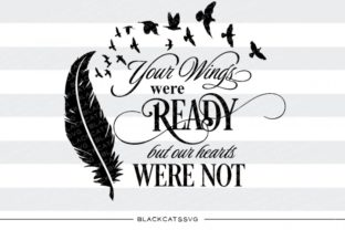Your Wings Were Ready but Our Hearts Were Not Graphic By sssilent_rage