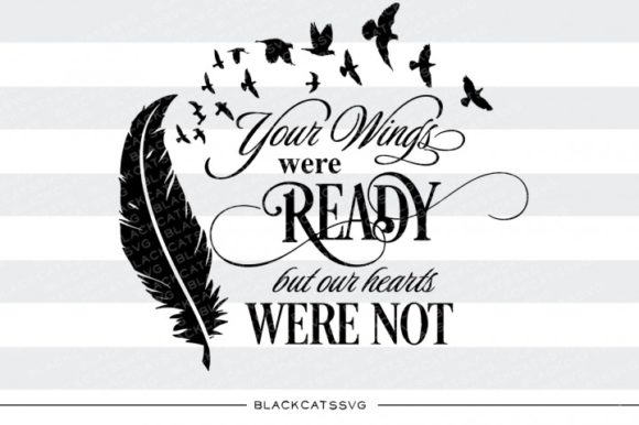 Your Wings Were Ready but Our Hearts Were Not Graphic Crafts By BlackCatsMedia