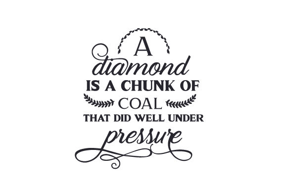 A Diamond is a Chunk of Coal That Did Well Under Pressure Motivational Craft Cut File By Creative Fabrica Crafts