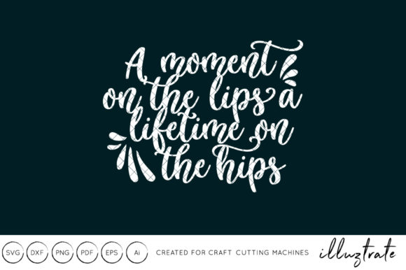 Download Free A Moment On The Lips A Lifetime On The Hips Svg Cut File Graphic for Cricut Explore, Silhouette and other cutting machines.