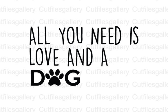 Download Free All You Need Is Love And A Dog Svg Graphic By Cutfilesgallery Creative Fabrica for Cricut Explore, Silhouette and other cutting machines.
