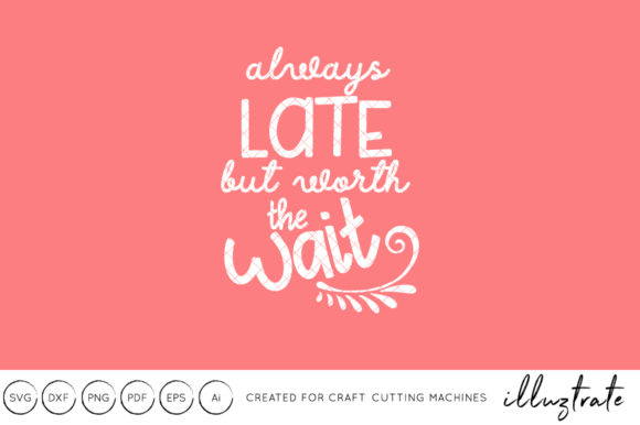 Print on Demand: Always Late Worth the Wait SVG Cut File Graphic Crafts By illuztrate - Image 1