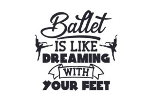 Ballet is Like Dreaming with Your Feet Craft Design By Creative Fabrica Crafts