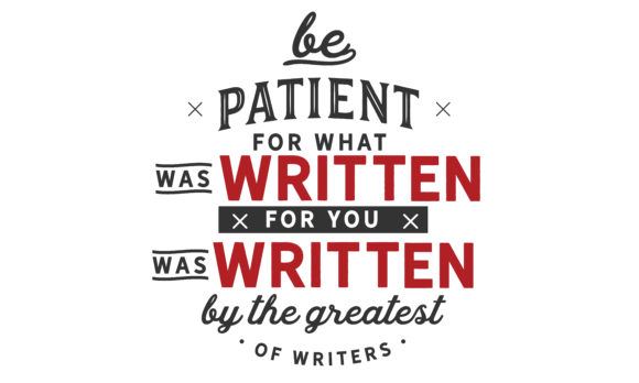 Download Free Be Patient For What Was Written Svg Graphic By Baraeiji for Cricut Explore, Silhouette and other cutting machines.