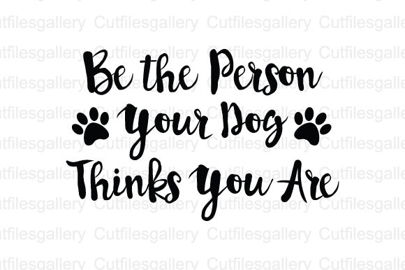 Download Free Be The Person Your Dog Thinks You Are Svg Graphic By for Cricut Explore, Silhouette and other cutting machines.
