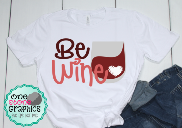 Be Wine Graphic Crafts By OneStoneGraphics