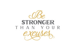 Be Stronger Than Your Excuses Craft Design By Creative Fabrica Crafts
