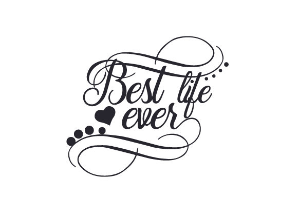 Best Life Ever Quotes Craft Cut File By Creative Fabrica Crafts