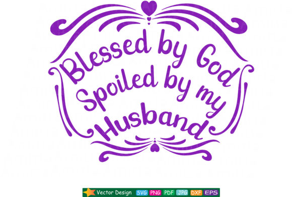 Download Free Blessed By God Spoiled By My Husband Svg Graphic By Amitta for Cricut Explore, Silhouette and other cutting machines.