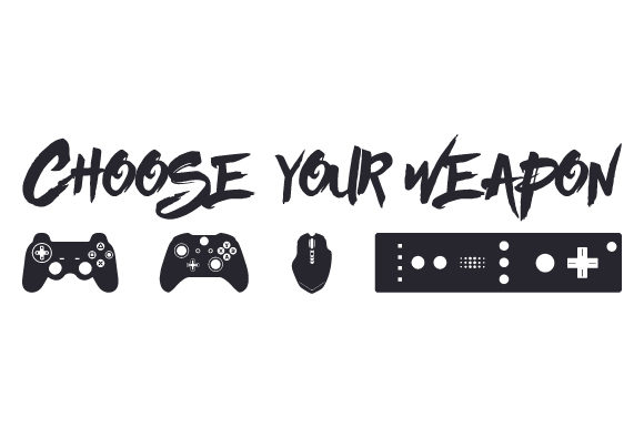 Choose Your Weapon Video Games Craft Cut File By Creative Fabrica Crafts