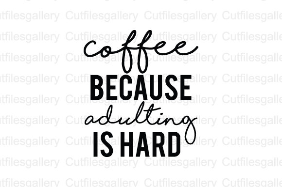 Download Free Coffee Because Adulting Is Hard Coffee Quote Svg Graphic By for Cricut Explore, Silhouette and other cutting machines.