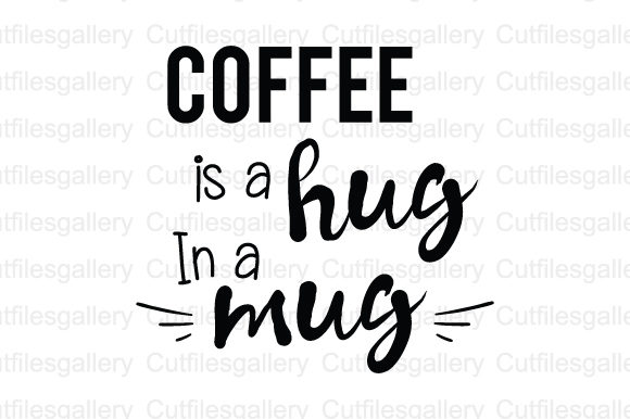 Download Free Coffee Is A Hug In A Mug Coffee Quote Svg Graphic By for Cricut Explore, Silhouette and other cutting machines.