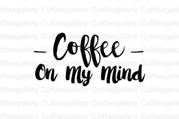 Download Free Coffee On My Mind Coffee Quote Svg Graphic By Cutfilesgallery for Cricut Explore, Silhouette and other cutting machines.