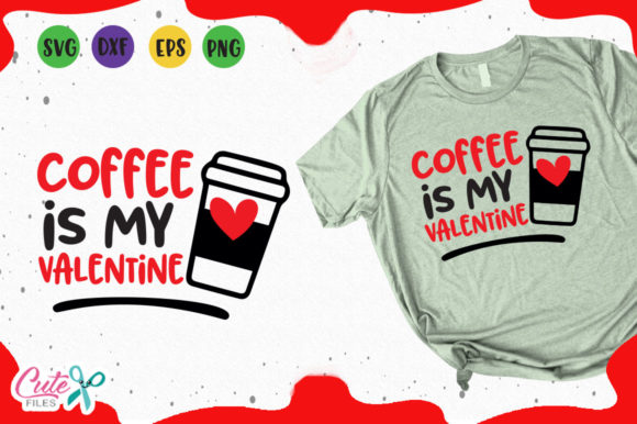 Download Free Coffee Is My Valentine Graphic By Cute Files Creative Fabrica for Cricut Explore, Silhouette and other cutting machines.