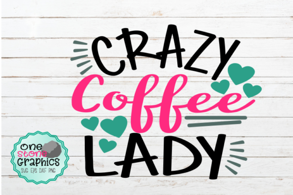 Crazy Coffee Lady Svg Graphic Crafts By OneStoneGraphics