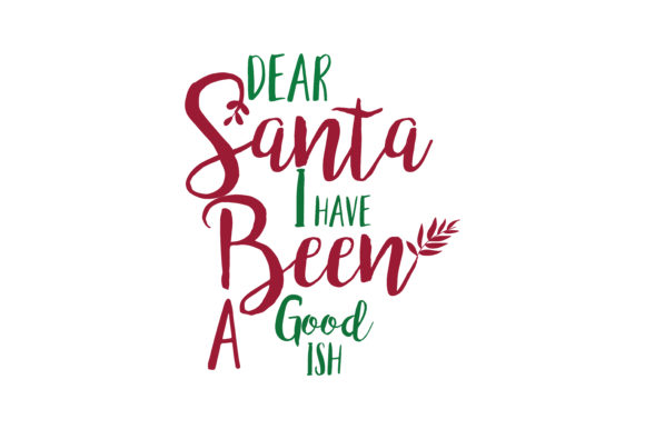 Download Free Dear Santa I Have Been A Good Ish Svg Cut Graphic By Thelucky for Cricut Explore, Silhouette and other cutting machines.